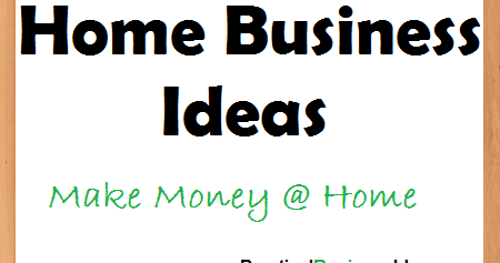 Practical Home Based Business Ideas And Opportunities To Make Money Practic