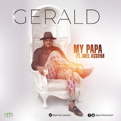 [Music + Video] Gerald Ft. Abel Assifah – My Papa