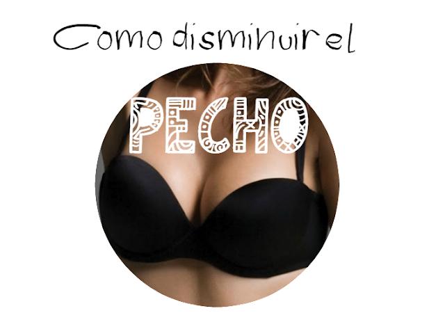 DISMINUIR EL PECHO