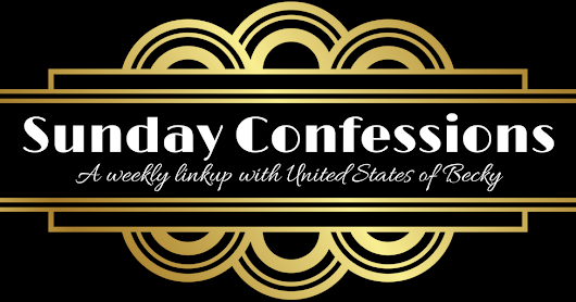 Sunday Confessions || 10-14-2018