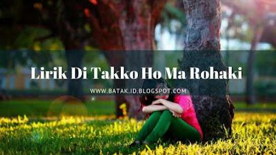 Lirik Di Takko Ho Ma Rohaki - Arvindo Simatupang