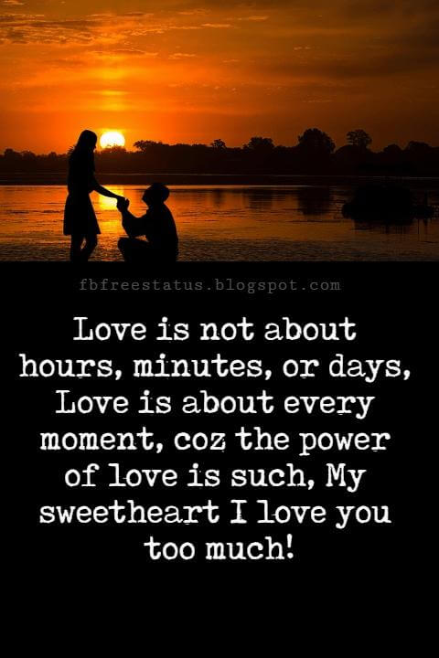 Sweet Love Sayings, Love is not about hours, minutes, or days, Love is about every moment, coz the power of love is such, My sweetheart I love you too much!