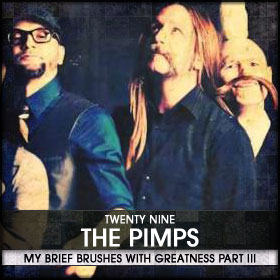My Brief Brushes With Greatness Part III: 29. The Pimps