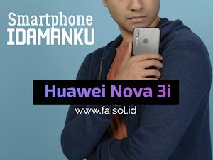 Ini dia Spesifikasi Smartphone Idamanku : Huawei Nova 3i