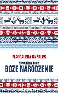 Magdalena Knedler. Nie całkiem białe Boże Narodzenie.
