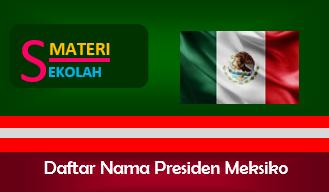 Daftar Nama Presiden Meksiko dari Masa ke Masa