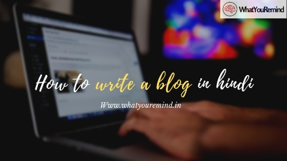 How to write a blog in hindi - WhatYouRemind