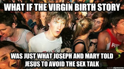 Funny virgin birth meme  - what if the virgin birth story was just what Joseph and Mary told Jesus to avoid the sex talk?