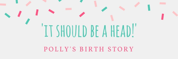 'It should be a head' - Polly's birth story