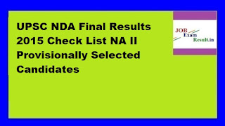 UPSC NDA Final Results 2015 Check List NA II Provisionally Selected Candidates