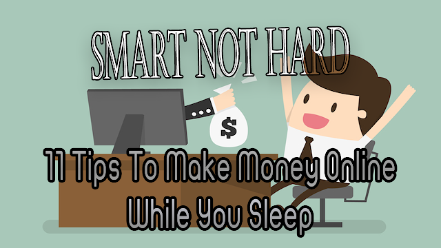 11 Tips To Make Money Online While You Sleep