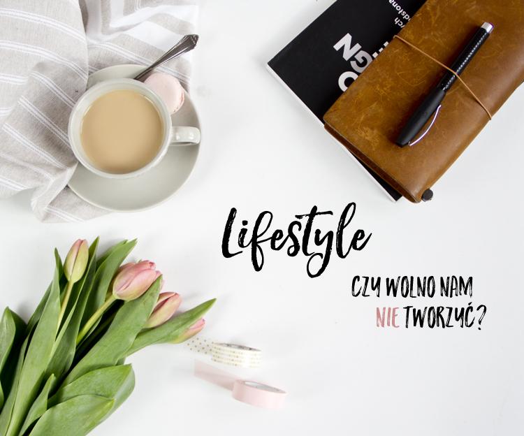 http://stalowa-kanciapa.blogspot.com/2017/04/lifestyle-czy-wolno-nam-nie-tworzyc.html