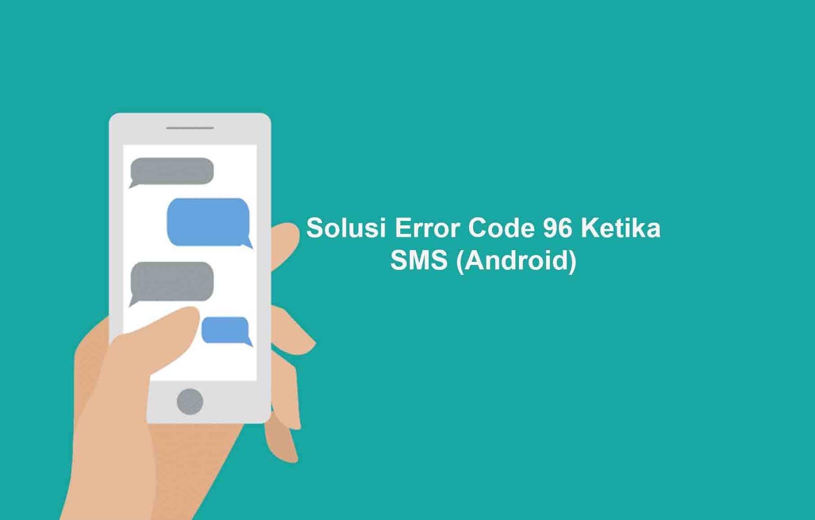 Solusi Error Code 96 Ketika SMS (Android)