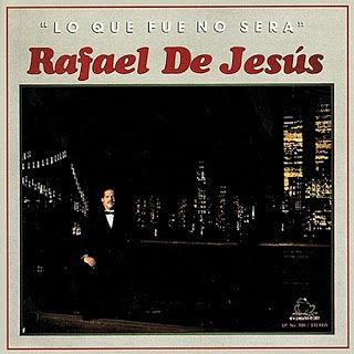 LO QUE FUE NO SERA - RAFAEL DE JESUS (1981)