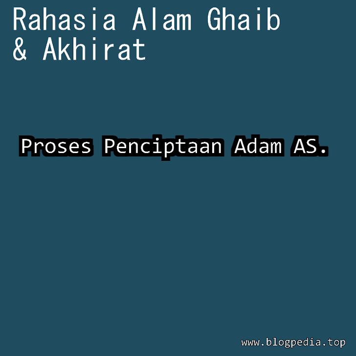 Rahasia Alam Ghaib & Akhirat : Proses Penciptaan Adam AS.