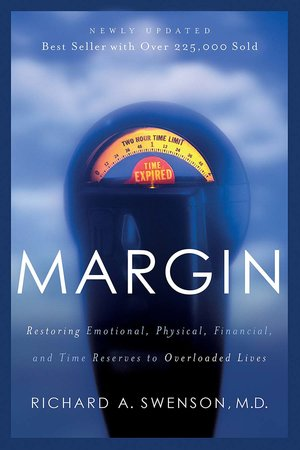Margin Restoring Emotional, Physical, Financial, and Time Reserves to Overloaded Lives RICHARD A. SWENSON cover page