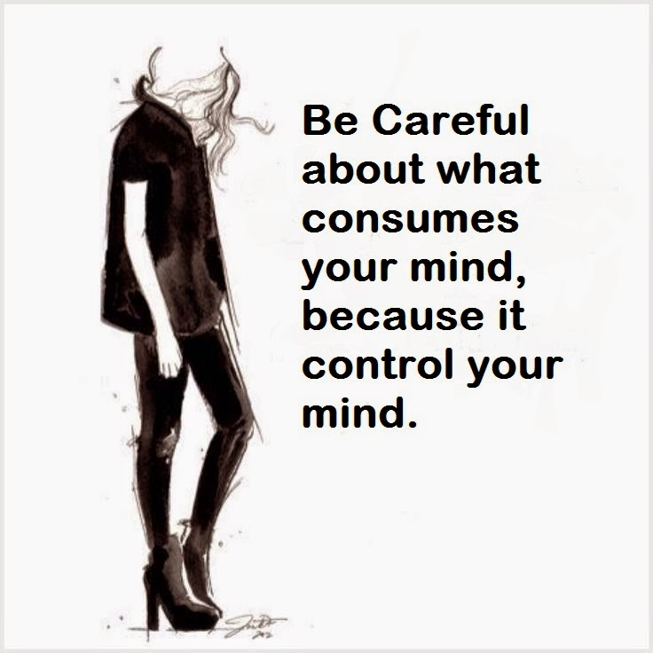 Be Careful About What Consumes Your Mind