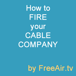 TV Antenna Selection Guide or how to fire your cable company