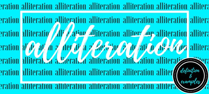 Alliteration: Definition and Examples