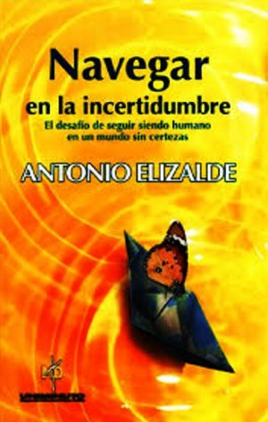 Navegar en la incertidumbre: El desafío de seguir siendo humano en un mundo sin certezas – Antonio Elizalde