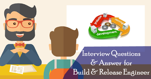 Interview Questions & Answer for Build & Release Engineer