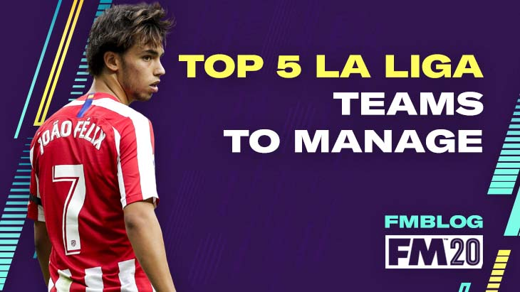 FM20 - Top 5 Teams To Manage In La Liga