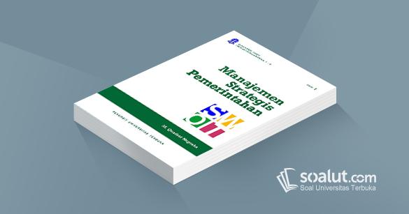 Soal Ujian Ut Ilmu Pemerintahan Ipem4218 Manajemen Stratejik Pemerintahan Beserta Kunci Jawaban Soalut Com