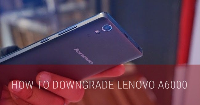 How to Downgrade Lenovo A6000 from Lollipop to Kitkat (Official)