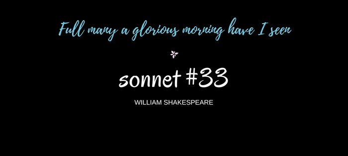 "Analysis of William Shakespeare's Sonnet #33 ""Full many a glorious morning have I Seen"""