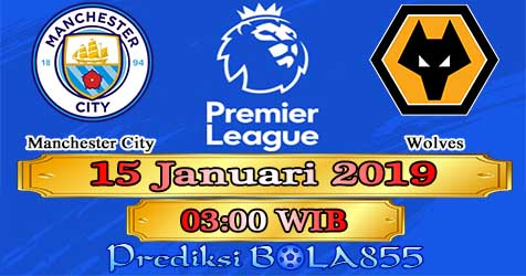 Prediksi Bola855 Manchester City vs Wolves 15 Januari 2019