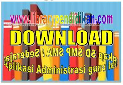 Download Gratis Aplikasi dan Buku Administrasi Lengkap Untuk Guru SD SMP SMA Atau Yang Sederajat Format Word dan Excel, Library Pendidikan