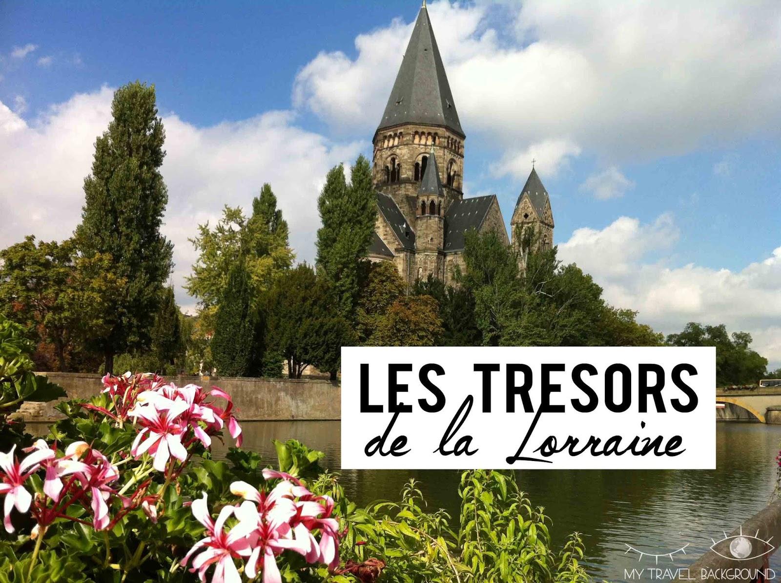 My Travel Background : Les trésors de la Lorraine (je vous emmène en Lorraine)