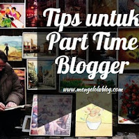 Tips menjadi part time blogger ala mengelola blog