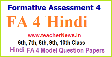 FA 4 Hindi Question Papers 9th, 8th, 7th, 6th Class - Formative 4 Hindi Project works 2018