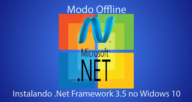 Instalando .Net Framework 3.5 no Windows 10 Modo Offline