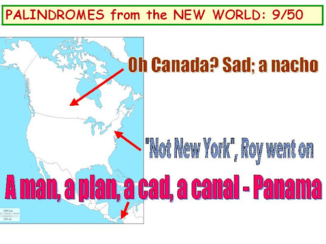 "1) Oh, Canada! Sad, a nacho.  2) ""Not New York"", Roy went on. 3) A man, a plan, a cad, a canal - Panama."
