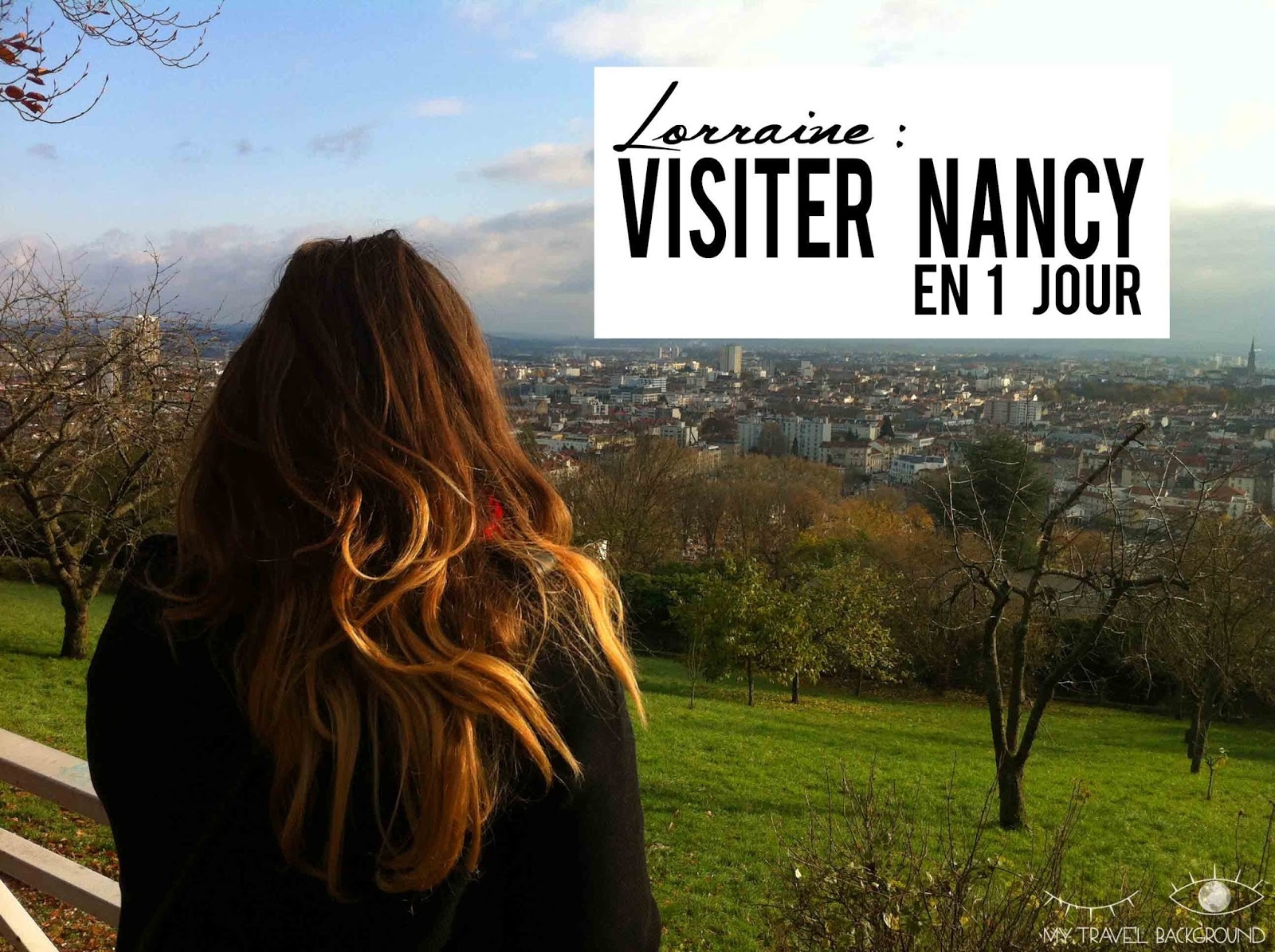 My Travel Background : Visiter Nancy en 1 jour