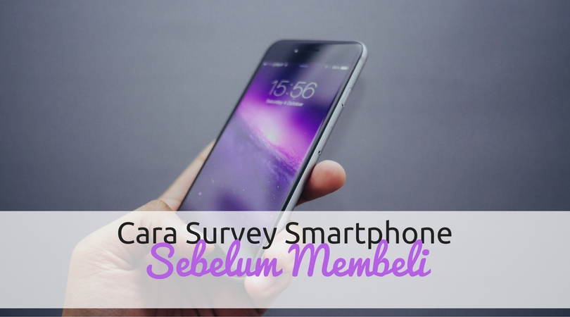 Cara 'Survey' Smartphone Sebelum Beli