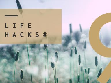 Life Hacks #9
