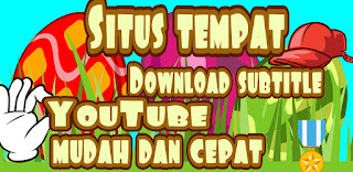 Situs download subtitle YouTube