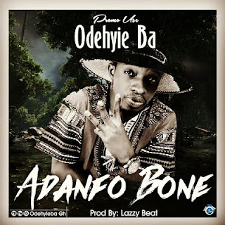 OdehyieBa - Adanfo Bone (Prod by LazzyBeatz)