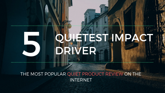 top 5 quietest impact drivers