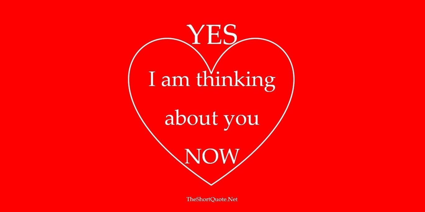 Yes ... I am thinking about you Now