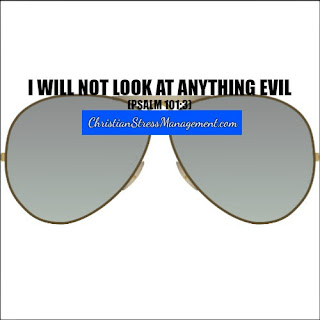 I will not look at anything evil. (Adapted Psalm 103:1)