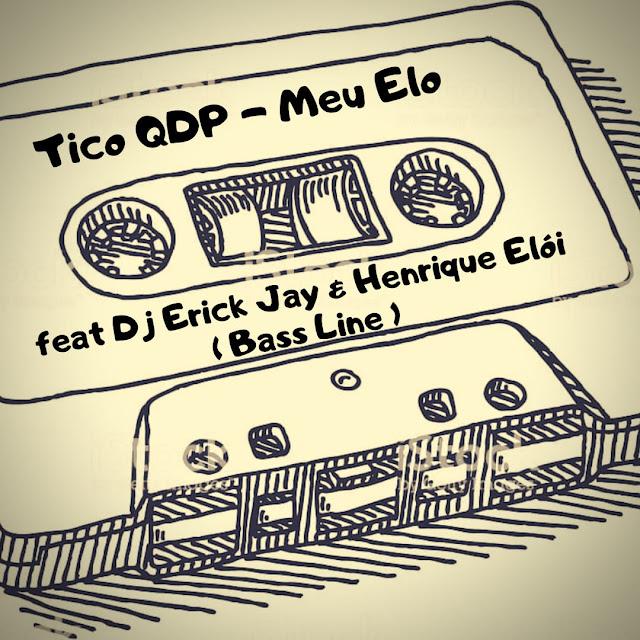 """Tico QDP lança o single """"Meu Elo"""" com participação do Dj Erick Jay & Henrique Elói"""