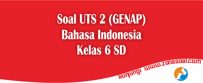 Soal UTS Bahasa Indonesia Kelas 6 Semester 6 (Genap) Terbaru