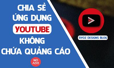 Chia Sẻ Ứng Dụng Xem Youtube Không Chứa Quảng Cáo Cho Android