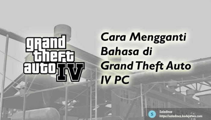 Cara Mengganti Bahasa di Grand Theft Auto IV PC