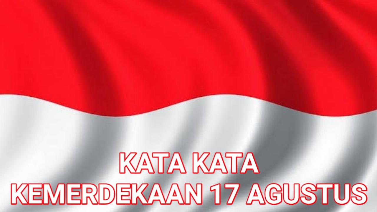 Kata Kata Ucapan Kemerdekaan ke 74 17 Agustus 2019