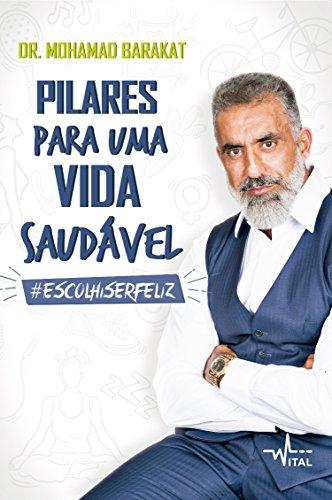 Pilares para uma vida saudável - #EuescolhiSerfeliz Dr. Mohamad Barakat